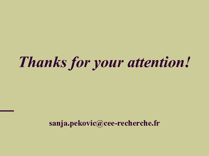 Thanks for your attention! sanja. pekovic@cee-recherche. fr