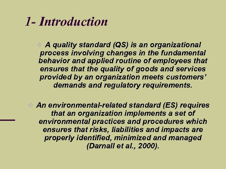 1 - Introduction A quality standard (QS) is an organizational process involving changes in