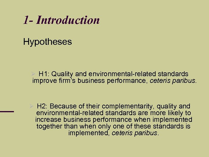 1 - Introduction Hypotheses H 1: Quality and environmental-related standards improve firm's business performance,