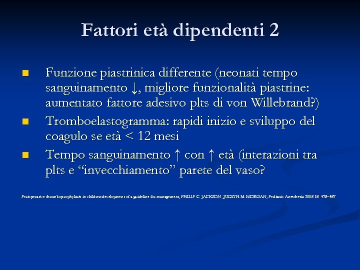 Fattori età dipendenti 2 n n n Funzione piastrinica differente (neonati tempo sanguinamento ↓,