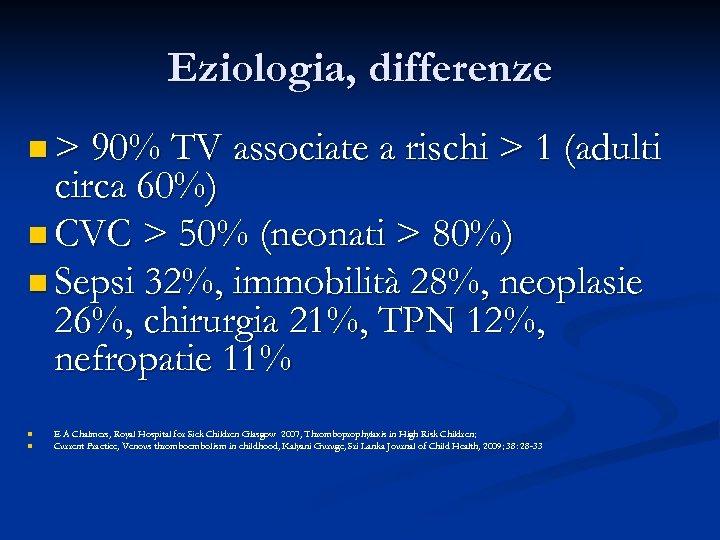 Eziologia, differenze n > 90% TV associate a rischi > 1 (adulti circa 60%)
