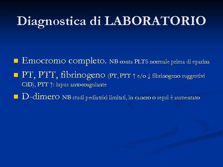 Diagnostica di LABORATORIO Emocromo completo. NB conta PLTS normale prima di eparina n PT,