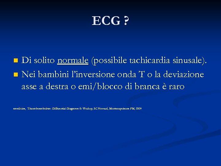 ECG ? Di solito normale (possibile tachicardia sinusale). n Nei bambini l'inversione onda T