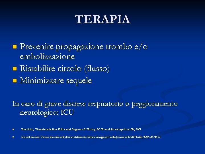 TERAPIA Prevenire propagazione trombo e/o embolizzazione n Ristabilire circolo (flusso) n Minimizzare sequele n