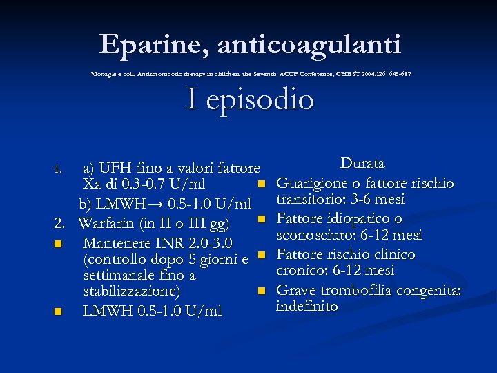 Eparine, anticoagulanti Monagle e coll, Antithrombotic therapy in children, the Seventh ACCP Conference, CHEST