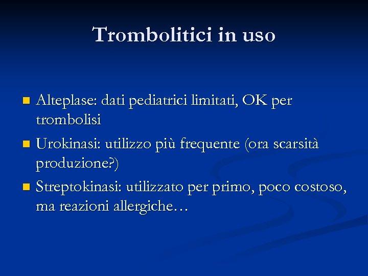 Trombolitici in uso Alteplase: dati pediatrici limitati, OK per trombolisi n Urokinasi: utilizzo più