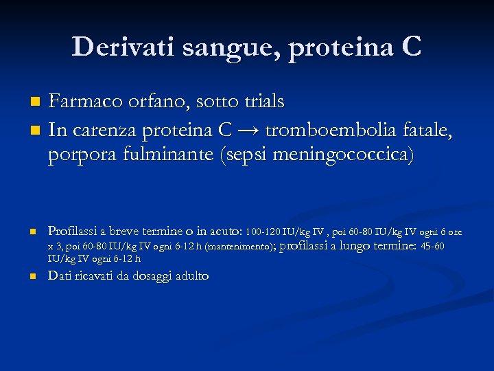 Derivati sangue, proteina C Farmaco orfano, sotto trials n In carenza proteina C →
