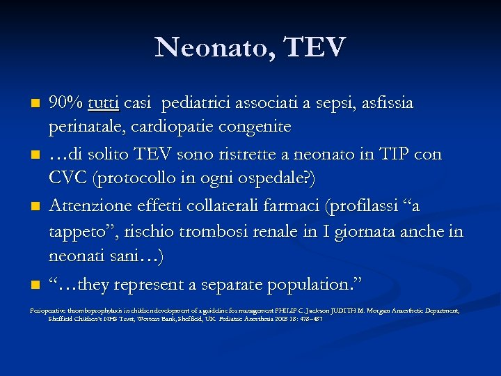 Neonato, TEV n n 90% tutti casi pediatrici associati a sepsi, asfissia perinatale, cardiopatie