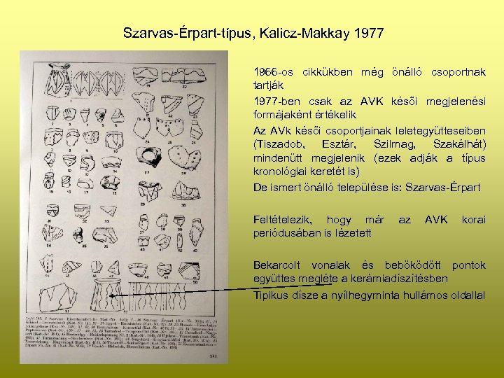 Szarvas-Érpart-típus, Kalicz-Makkay 1977 1966 -os cikkükben még önálló csoportnak tartják 1977 -ben csak az