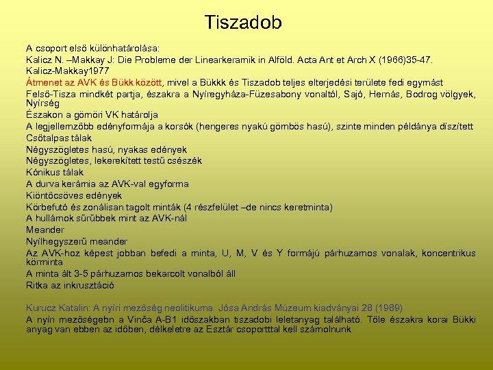 Tiszadob A csoport első különhatárolása: Kalicz N. –Makkay J: Die Probleme der Linearkeramik in