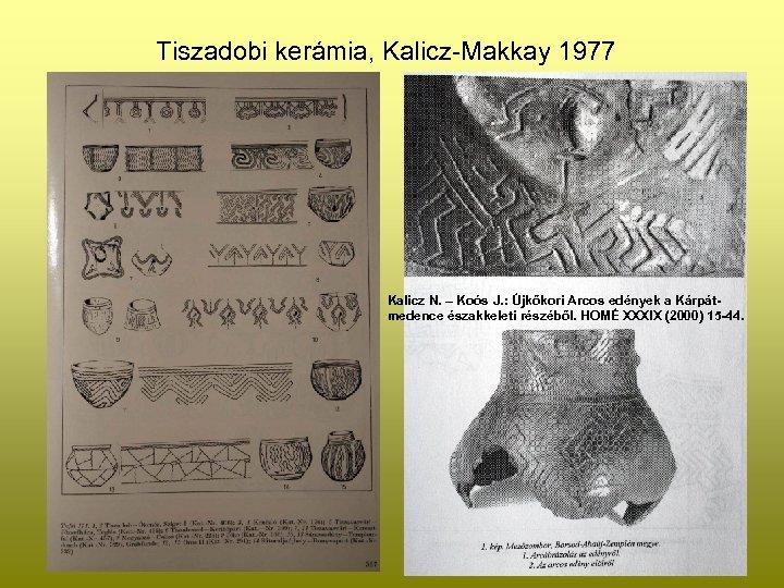 Tiszadobi kerámia, Kalicz-Makkay 1977 Kalicz N. – Koós J. : Újkőkori Arcos edények a