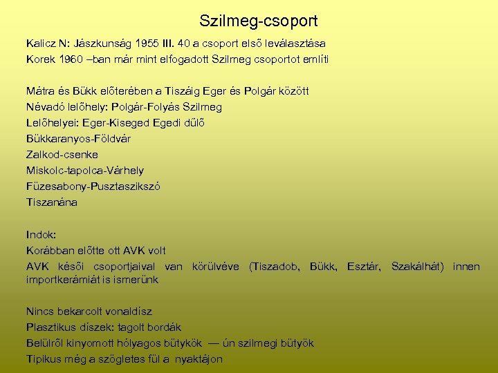 Szilmeg-csoport Kalicz N: Jászkunság 1955 III. 40 a csoport első leválasztása Korek 1960 –ban