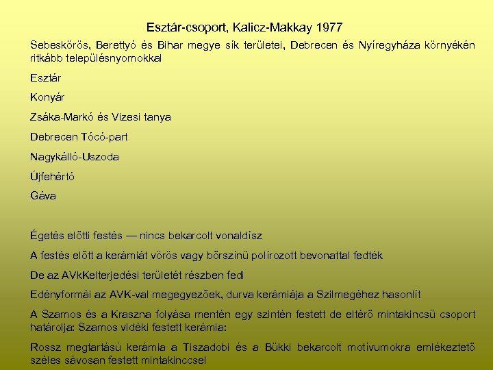 Esztár-csoport, Kalicz-Makkay 1977 Sebeskörös, Berettyó és Bihar megye sík területei, Debrecen és Nyíregyháza környékén