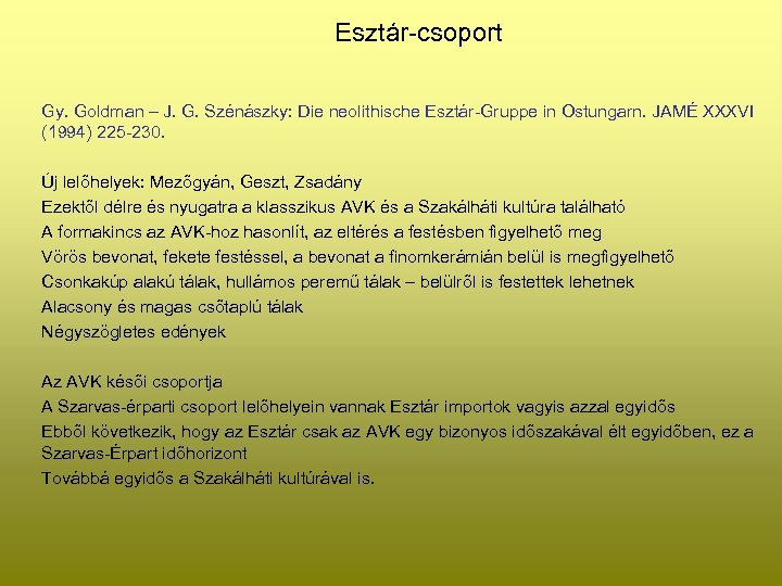 Esztár-csoport Gy. Goldman – J. G. Szénászky: Die neolithische Esztár-Gruppe in Ostungarn. JAMÉ XXXVI