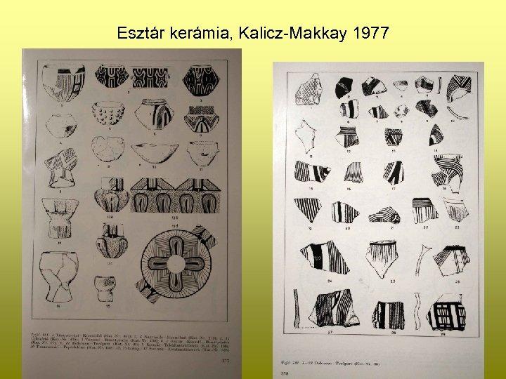 Esztár kerámia, Kalicz-Makkay 1977