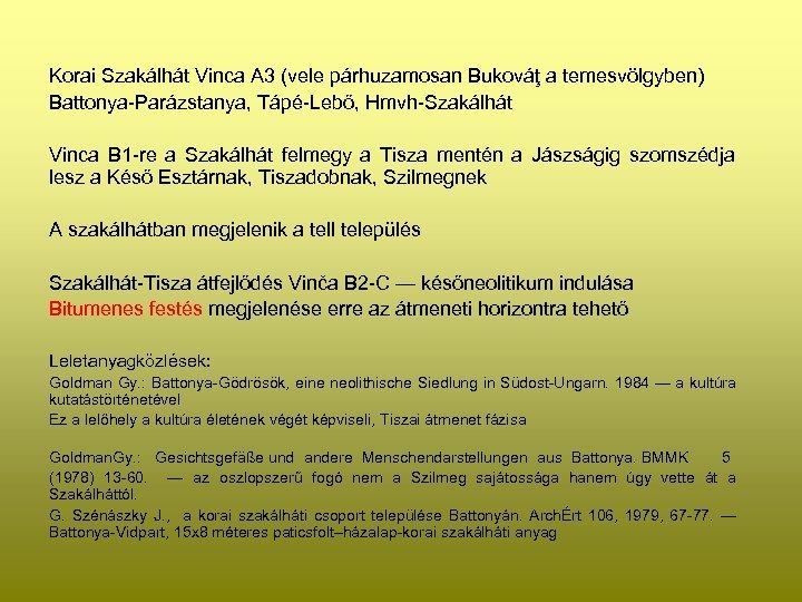 Korai Szakálhát Vinca A 3 (vele párhuzamosan Bukováţ a temesvölgyben) Battonya-Parázstanya, Tápé-Lebő, Hmvh-Szakálhát Vinca