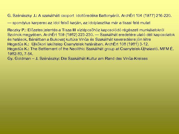 G. Szénászky J. : A szakálháti csoport idoltöredéke Battonyáról. ArchÉrt 104 (1977) 216 -220.