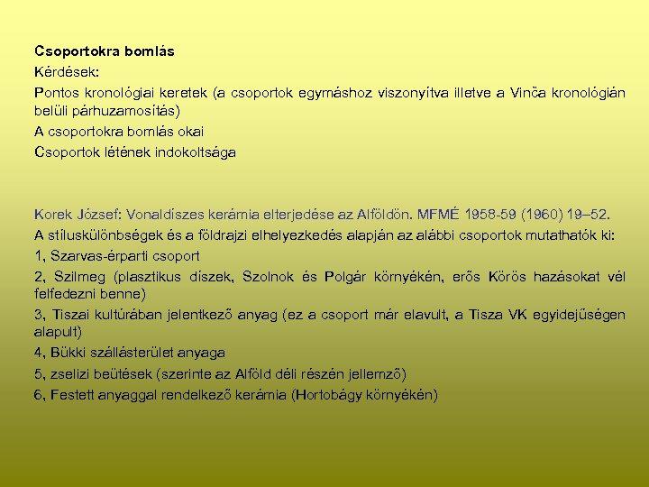 Csoportokra bomlás Kérdések: Pontos kronológiai keretek (a csoportok egymáshoz viszonyítva illetve a Vinča kronológián