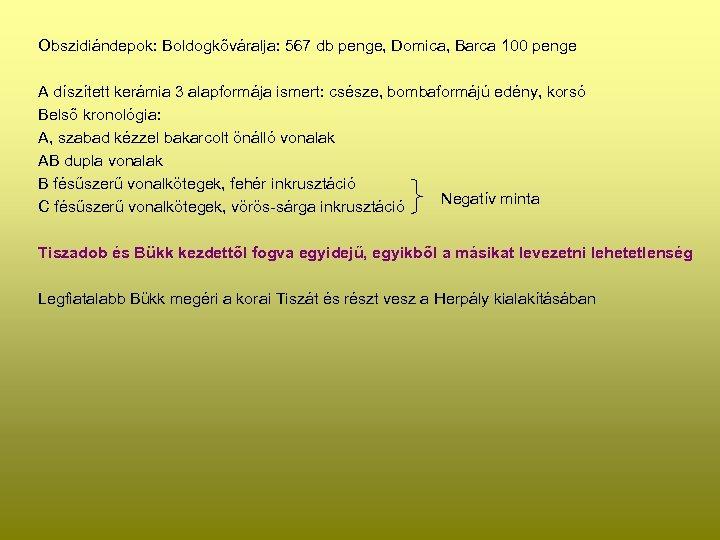 Obszidiándepok: Boldogkőváralja: 567 db penge, Domica, Barca 100 penge A díszített kerámia 3 alapformája