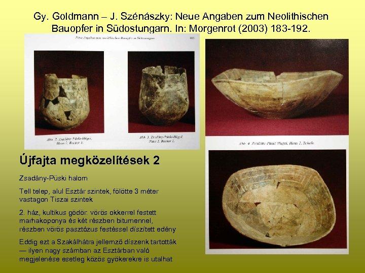 Gy. Goldmann – J. Szénászky: Neue Angaben zum Neolithischen Bauopfer in Südostungarn. In: Morgenrot