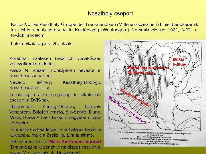 Keszthely csoport Kalicz N. : Die Keszthely-Gruppe der Transdanubien (Mitteleuropäischen) Linienbandkeramik im Lichte der
