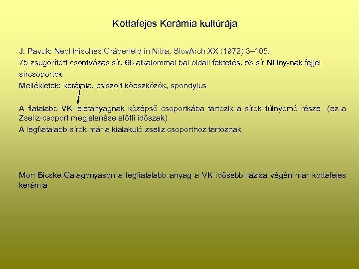 Kottafejes Kerámia kultúrája J. Pavuk: Neolithisches Gräberfeld in Nitra. Slov. Arch XX (1972) 3–