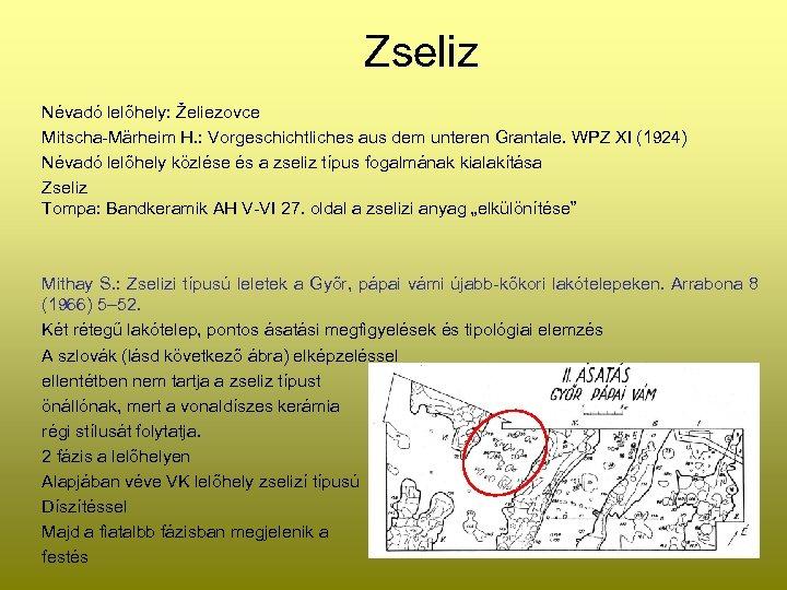 Zseliz Névadó lelőhely: Želiezovce Mitscha-Märheim H. : Vorgeschichtliches aus dem unteren Grantale. WPZ XI