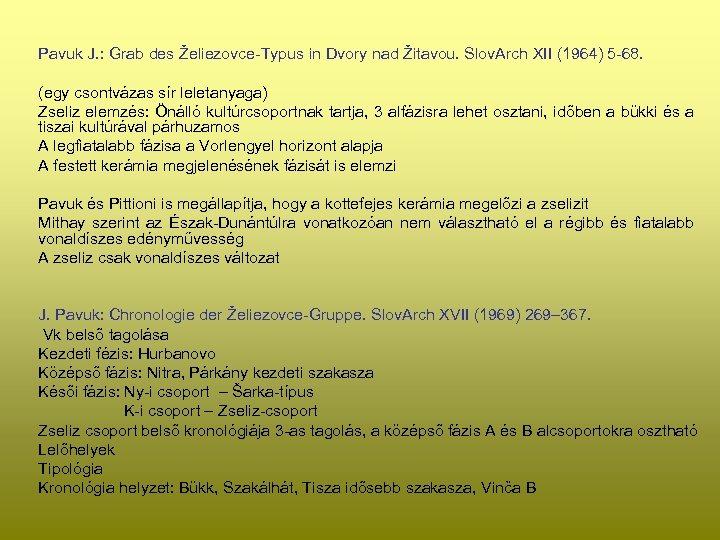 Pavuk J. : Grab des Želiezovce-Typus in Dvory nad Žitavou. Slov. Arch XII (1964)