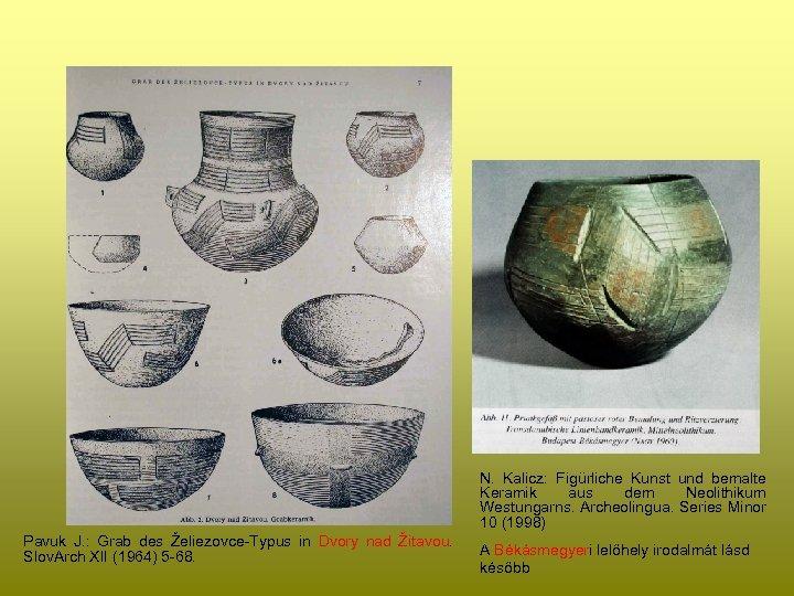 N. Kalicz: Figürliche Kunst und bemalte Keramik aus dem Neolithikum Westungarns. Archeolingua. Series Minor