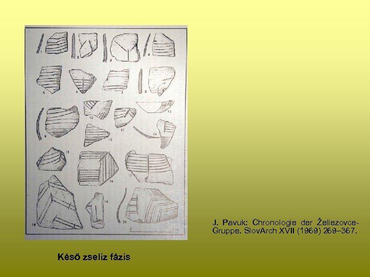 J. Pavuk: Chronologie der Želiezovce. Gruppe. Slov. Arch XVII (1969) 269– 367. Késő zseliz