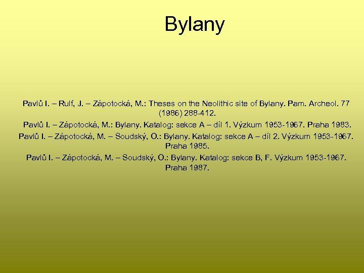 Bylany Pavlů I. – Rulf, J. – Zápotocká, M. : Theses on the Neolithic