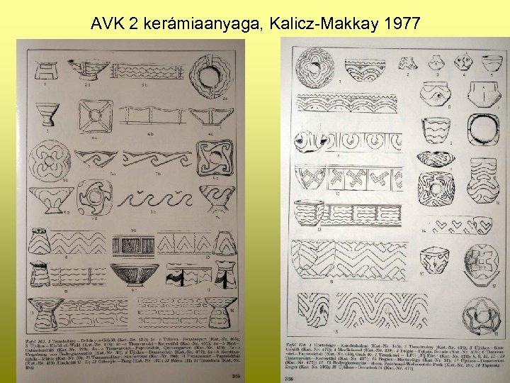 AVK 2 kerámiaanyaga, Kalicz-Makkay 1977
