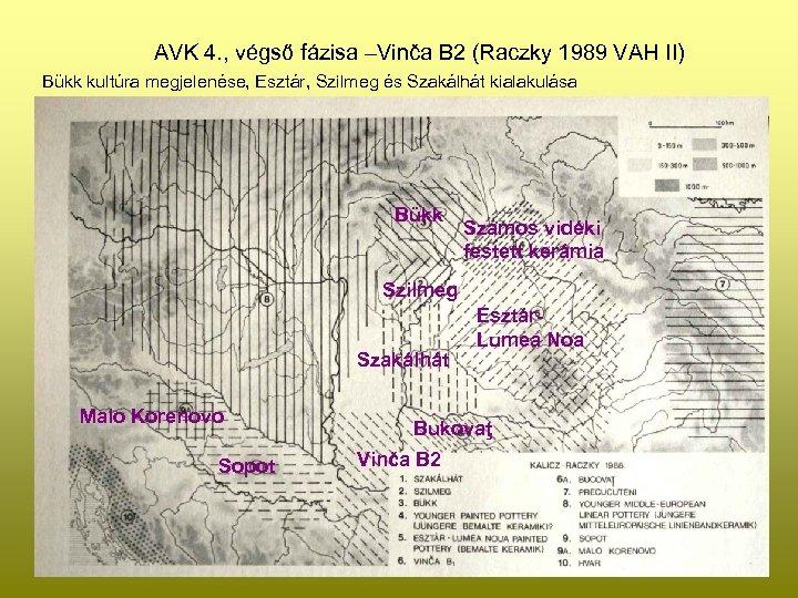 AVK 4. , végső fázisa –Vinča B 2 (Raczky 1989 VAH II) Bükk kultúra
