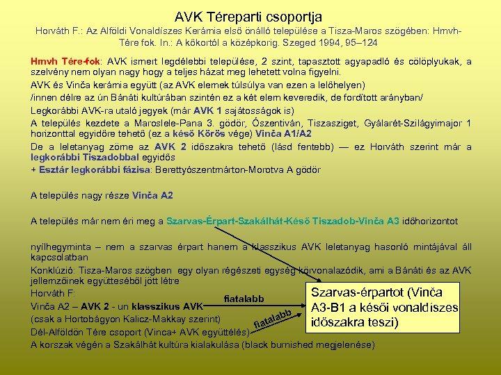 AVK Téreparti csoportja Horváth F. : Az Alföldi Vonaldíszes Kerámia első önálló települése a