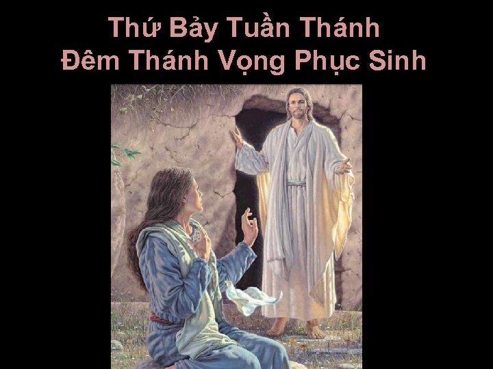 Thứ Bảy Tuần Thánh Ðêm Thánh Vọng Phục Sinh