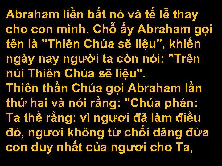 Abraham liền bắt nó và tế lễ thay cho con mình. Chỗ ấy Abraham