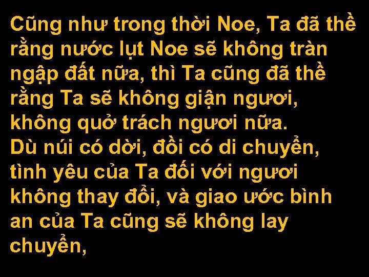 Cũng như trong thời Noe, Ta đã thề rằng nước lụt Noe sẽ không