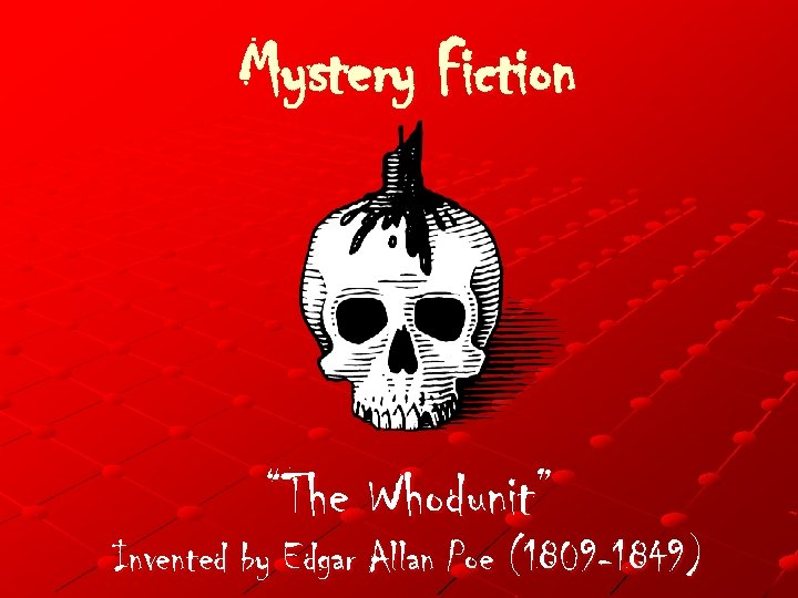"""Mystery Fiction """"The Whodunit"""" Invented by Edgar Allan Poe (1809 -1849)"""