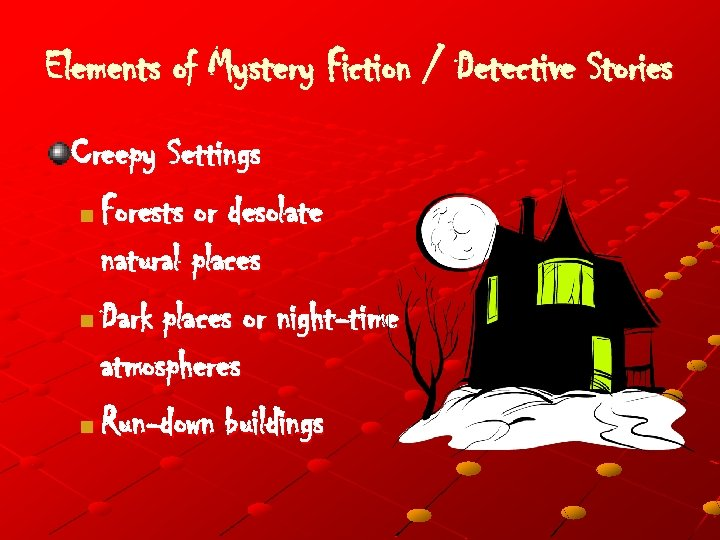 Elements of Mystery Fiction / Detective Stories Creepy Settings n Forests or desolate natural