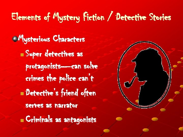 Elements of Mystery Fiction / Detective Stories Mysterious Characters n Super detectives as protagonists—can
