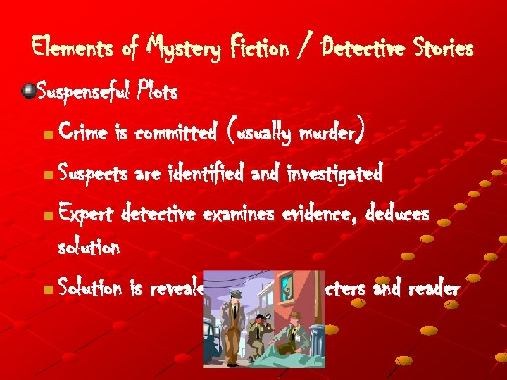 Elements of Mystery Fiction / Detective Stories Suspenseful Plots n Crime is committed (usually