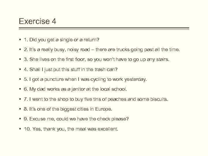 Exercise 4 § 1. Did you get a single or a return? § 2.
