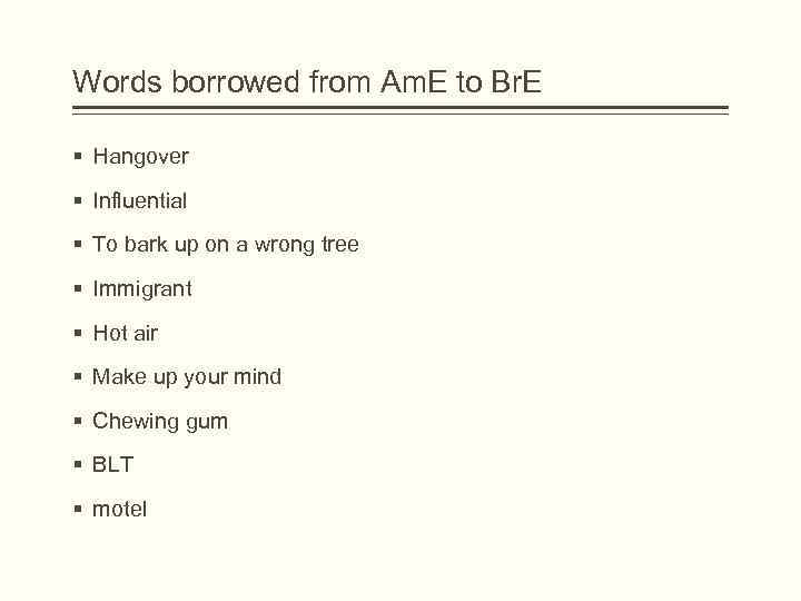 Words borrowed from Am. E to Br. E § Hangover § Influential § To