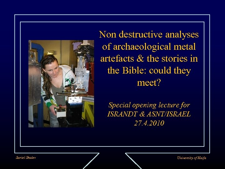 Non destructive analyses of archaeological metal artefacts & the stories in the Bible: could