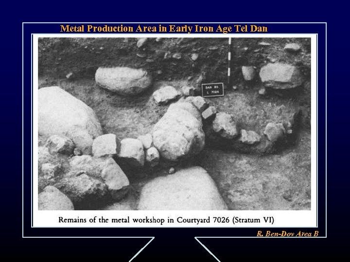 Metal Production Area in Early Iron Age Tel Dan R. Ben-Dov Area B