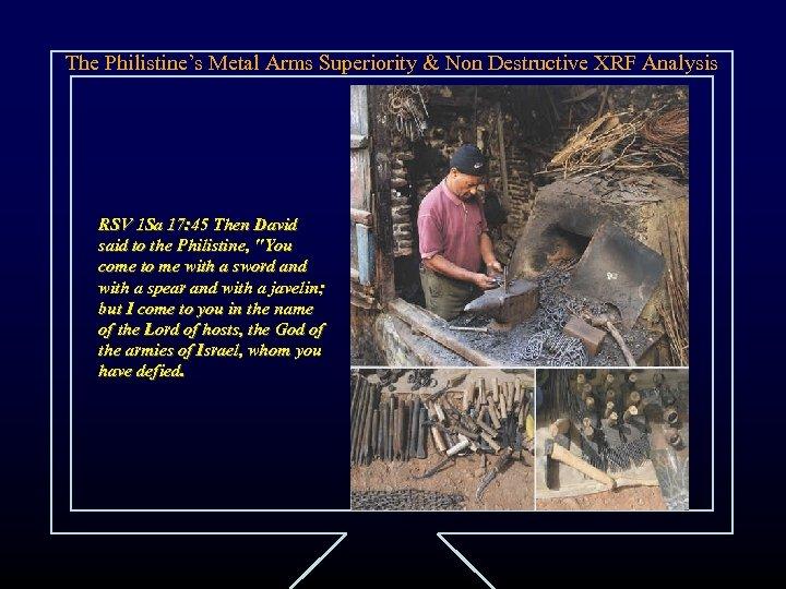 The Philistine's Metal Arms Superiority & Non Destructive XRF Analysis RSV 1 Sa 17: