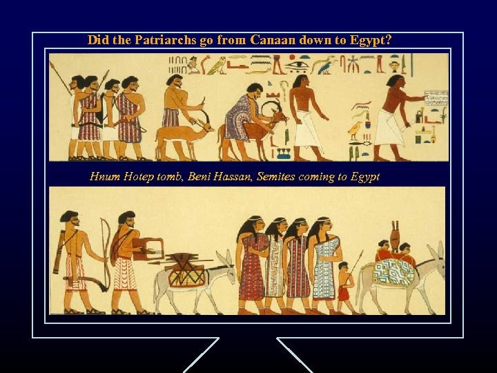 Did the Patriarchs go from Canaan down to Egypt? Hnum Hotep tomb, Beni Hassan,
