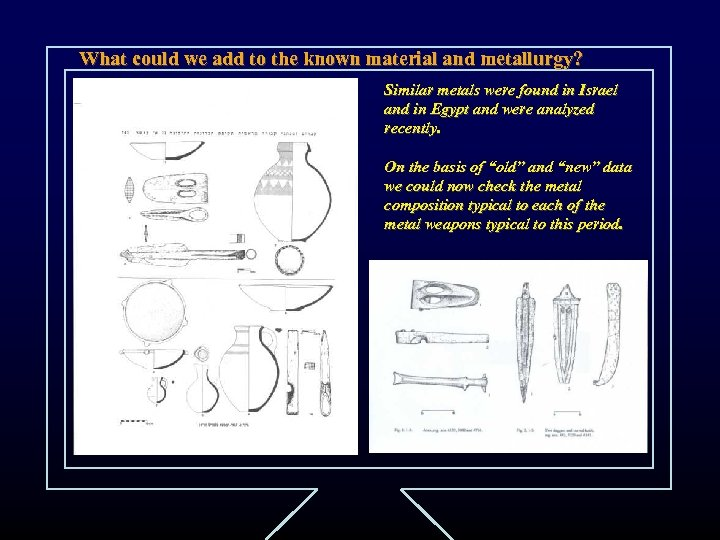 What could we add to the known material and metallurgy? Similar metals were found