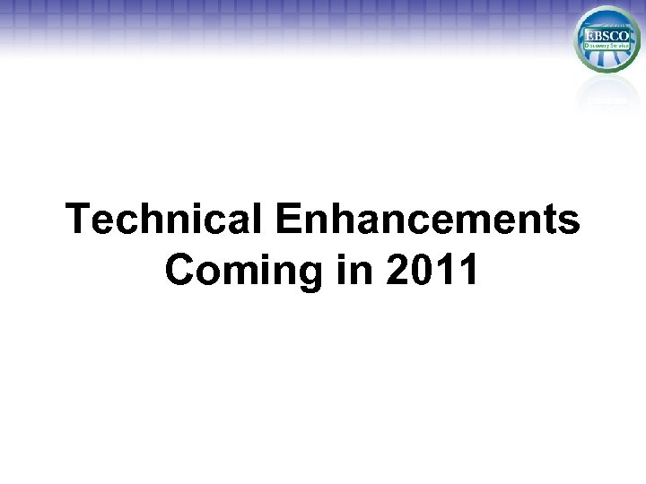 Technical Enhancements Coming in 2011