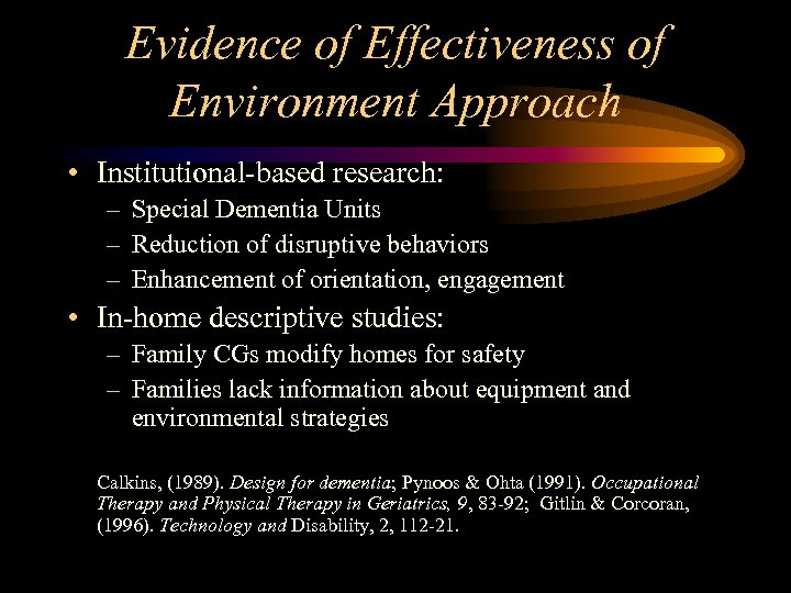 Evidence of Effectiveness of Environment Approach • Institutional-based research: – Special Dementia Units –